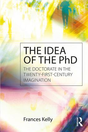 The Idea of the PhD: The doctorate in the twenty-first-century imagination book cover