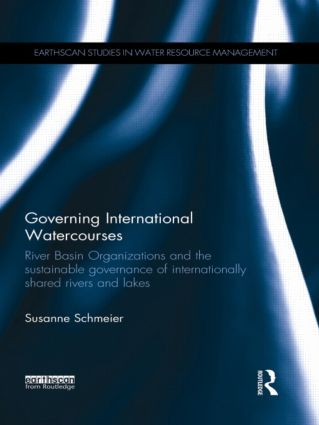 Governing International Watercourses: River Basin Organizations and the Sustainable Governance of Internationally Shared Rivers and Lakes book cover