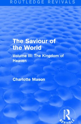 The Saviour of the World (Routledge Revivals): Volume III: The Kingdom of Heaven book cover