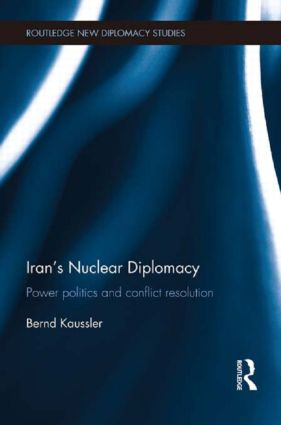 Iran's Nuclear Diplomacy: Power politics and conflict resolution, 1st Edition (Paperback) book cover
