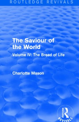 The Saviour of the World (Routledge Revivals): Volume IV: The Bread of Life, 1st Edition (Hardback) book cover