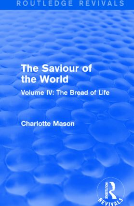 The Saviour of the World (Routledge Revivals): Volume IV: The Bread of Life, 1st Edition (e-Book) book cover