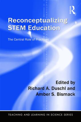 Reconceptualizing STEM Education: The Central Role of Practices book cover