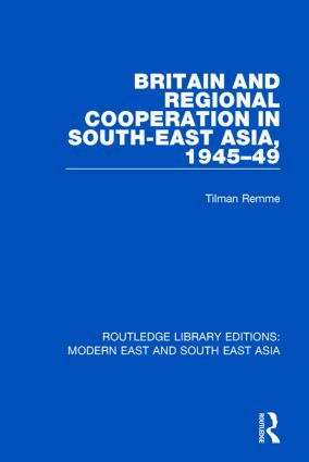 Britain and Regional Cooperation in South-East Asia, 1945-49 (RLE Modern East and South East Asia) book cover