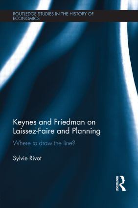 Keynes and Friedman on Laissez-Faire and Planning: 'Where to draw the line?', 1st Edition (Paperback) book cover