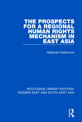 The Prospects for a Regional Human Rights Mechanism in East Asia (RLE Modern East and South East Asia): 1st Edition (Hardback) book cover