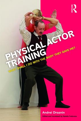 Physical Actor Training: What Shall I Do with the Body They Gave Me? book cover