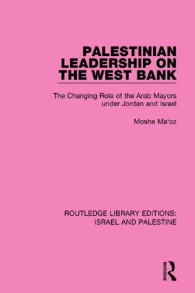 Palestinian Leadership on the West Bank: The Changing Role of the Arab Mayors under Jordan and Israel book cover