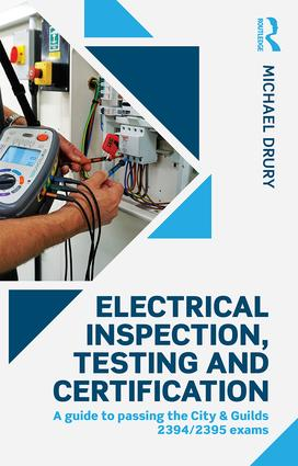 Electrical Inspection, Testing and Certification: A guide to passing the City & Guilds 2394/2395 exams book cover