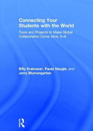 Connecting Your Students with the World: Tools and Projects to Make Global Collaboration Come Alive, K-8, 1st Edition (Hardback) book cover