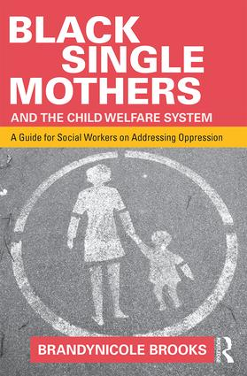 Black Single Mothers and the Child Welfare System: A Guide for Social Workers on Addressing Oppression book cover