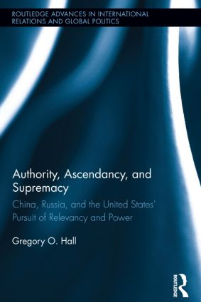 Authority, Ascendancy, and Supremacy: China, Russia, and the United States' Pursuit of Relevancy and Power book cover