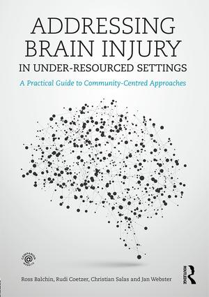 Addressing Brain Injury in Under-Resourced Settings: A Practical Guide to Community-Centred Approaches book cover