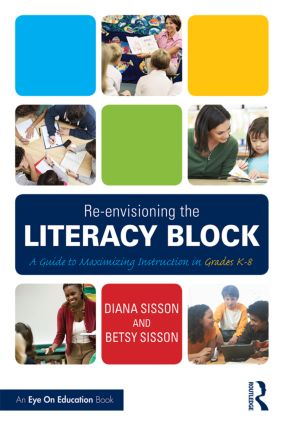 Re-envisioning the Literacy Block: A Guide to Maximizing Instruction in Grades K-8, 1st Edition (Paperback) book cover