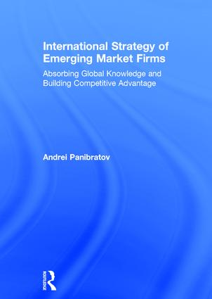 International Strategy of Emerging Market Firms: Absorbing Global Knowledge and Building Competitive Advantage book cover