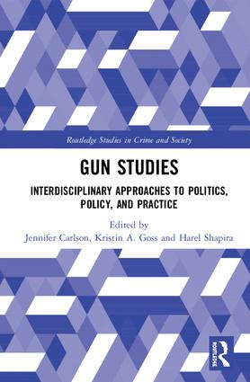 Gun Studies: Interdisciplinary Approaches to Politics, Policy, and Practice, 1st Edition (Hardback) book cover
