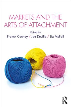 Markets and the Arts of Attachment (Hardback) book cover