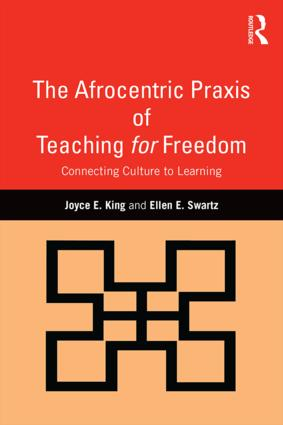 The Afrocentric Praxis of Teaching for Freedom: Connecting Culture to Learning book cover