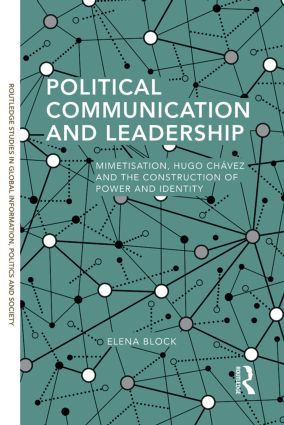 Political Communication and Leadership: Mimetisation, Hugo Chavez and the Construction of Power and Identity book cover