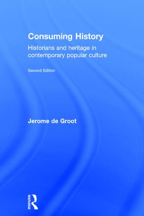 Consuming History: Historians and Heritage in Contemporary Popular Culture, 2nd Edition (Hardback) book cover