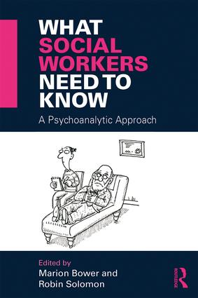 What Social Workers Need to Know: A Psychoanalytic Approach, 1st Edition (Paperback) book cover