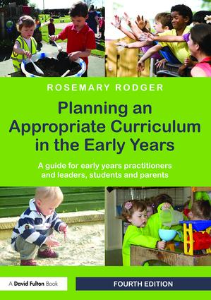 Planning an Appropriate Curriculum in the Early Years: A guide for early years practitioners and leaders, students and parents, 4th Edition (Paperback) book cover