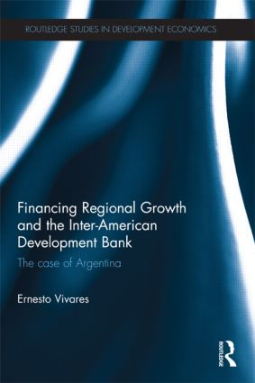 Financing Regional Growth and the Inter-American Development Bank: The Case of Argentina book cover