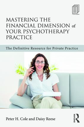 Mastering the Financial Dimension of Your Psychotherapy Practice: The Definitive Resource for Private Practice book cover