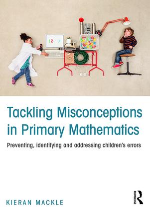 Tackling Misconceptions in Primary Mathematics: Preventing, identifying and addressing children's errors, 1st Edition (Paperback) book cover