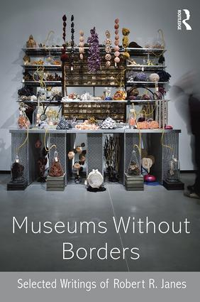 Museums without Borders: Selected Writings of Robert R. Janes (Paperback) book cover