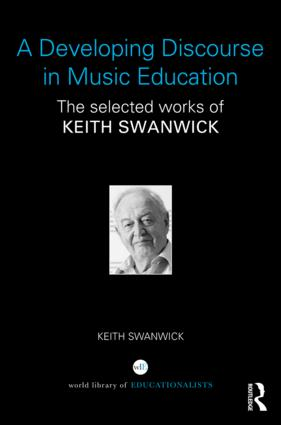 A Developing Discourse in Music Education: The selected works of Keith Swanwick book cover