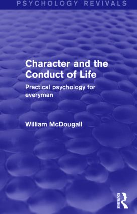 Character and the Conduct of Life (Psychology Revivals): Practical Psychology for Everyman book cover