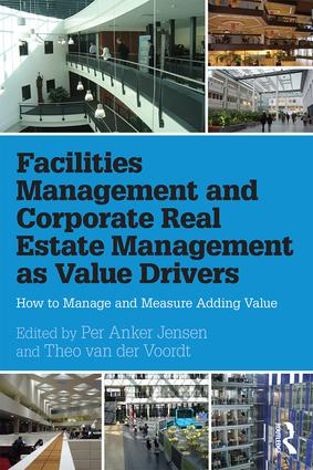 Facilities Management and Corporate Real Estate Management as Value Drivers: How to Manage and Measure Adding Value, 1st Edition (Hardback) book cover