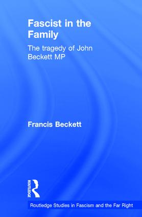 Fascist in the Family: The Tragedy of John Beckett M.P., 1st Edition (Hardback) book cover