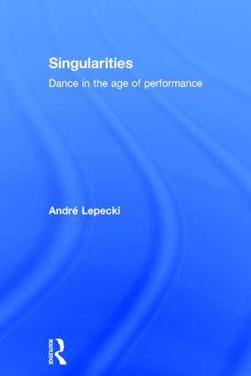 Singularities: Dance in the Age of Performance book cover
