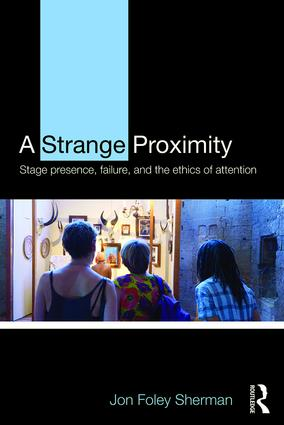 A Strange Proximity: Stage Presence, Failure, and the Ethics of Attention, 1st Edition (Paperback) book cover