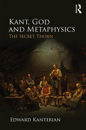 Kant, God and Metaphysics: The Secret Thorn, 1st Edition (Hardback) book cover