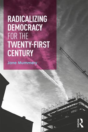 Radicalizing Democracy for the Twenty-first century: 1st Edition (Hardback) book cover
