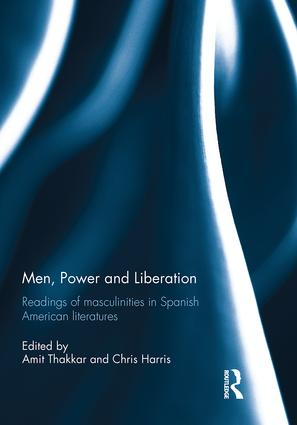 Men, Power and Liberation: Readings of Masculinities in Spanish American Literatures book cover
