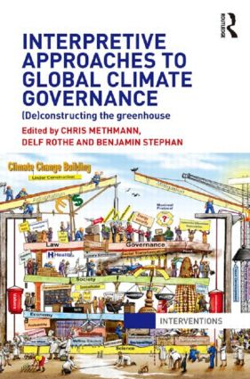 Interpretive Approaches to Global Climate Governance: (De)constructing the Greenhouse, 1st Edition (Paperback) book cover