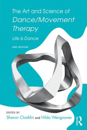 The Art and Science of Dance/Movement Therapy: Life Is Dance, 2nd Edition (Paperback) book cover