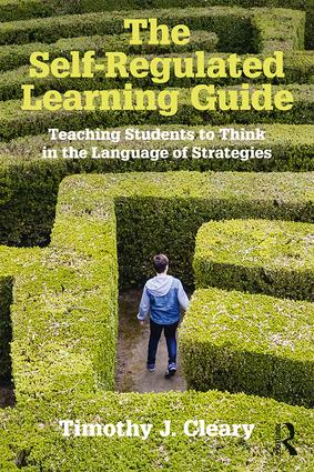 The Self-Regulated Learning Guide: Teaching Students to Think in the Language of Strategies book cover