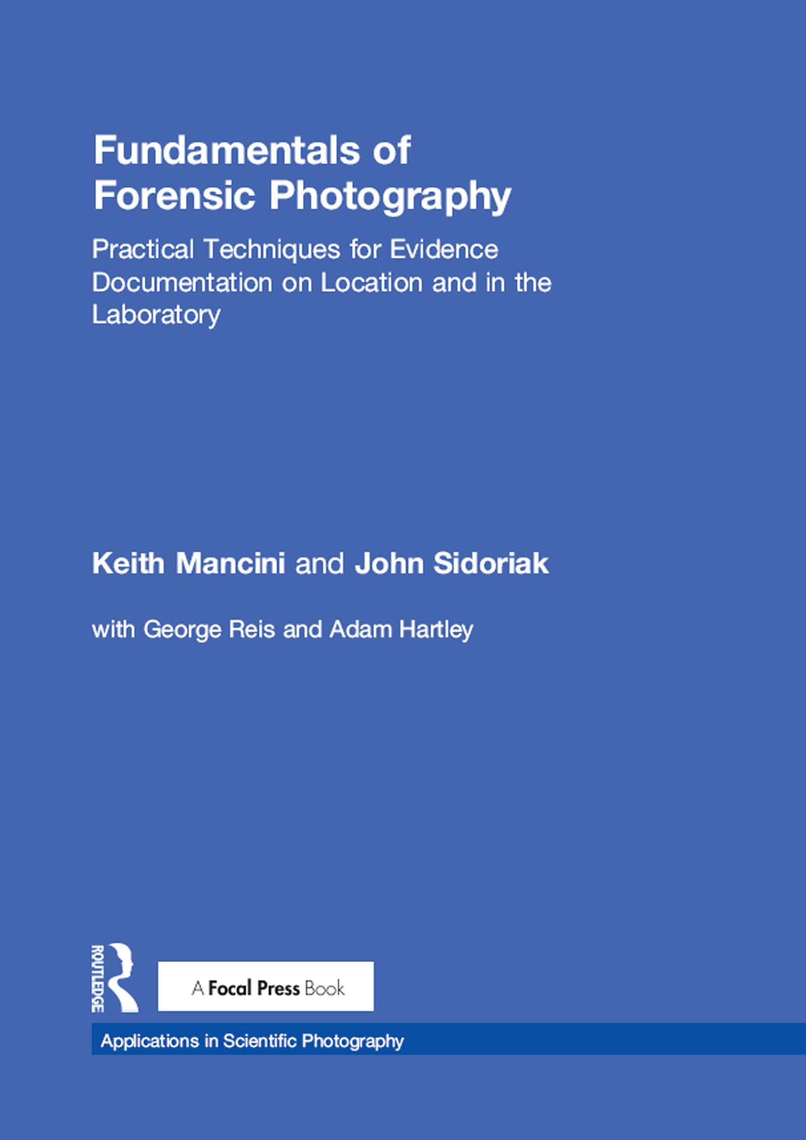 Fundamentals of Forensic Photography: Practical Techniques for Evidence Documentation on Location and in the Laboratory book cover