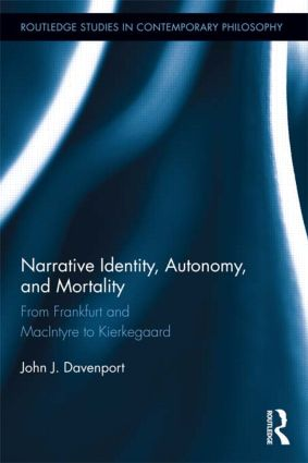 Narrative Identity, Autonomy, and Mortality: From Frankfurt and MacIntyre to Kierkegaard book cover