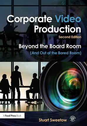 Corporate Video Production: Beyond the Board Room (And Out of the Bored Room) book cover