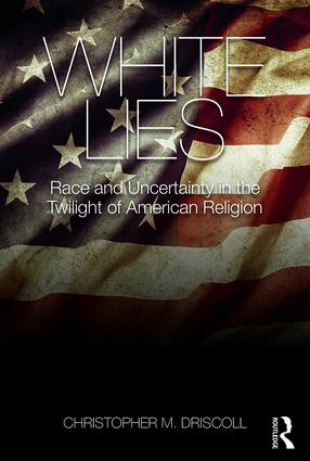 White Lies: Race and Uncertainty in the Twilight of American Religion (Paperback) book cover