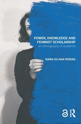 Power, Knowledge and Feminist Scholarship: An Ethnography of Academia (Hardback) book cover