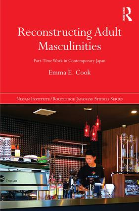 Reconstructing Adult Masculinities: Part-time Work in Contemporary Japan (Hardback) book cover