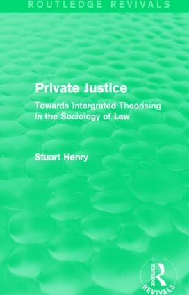 Private Justice (Routledge Revivals): Towards Intergrated Theorising in the Sociology of Law, 1st Edition (Paperback) book cover