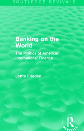 Banking on the World (Routledge Revivals): The Politics of American International Finance, 1st Edition (Paperback) book cover